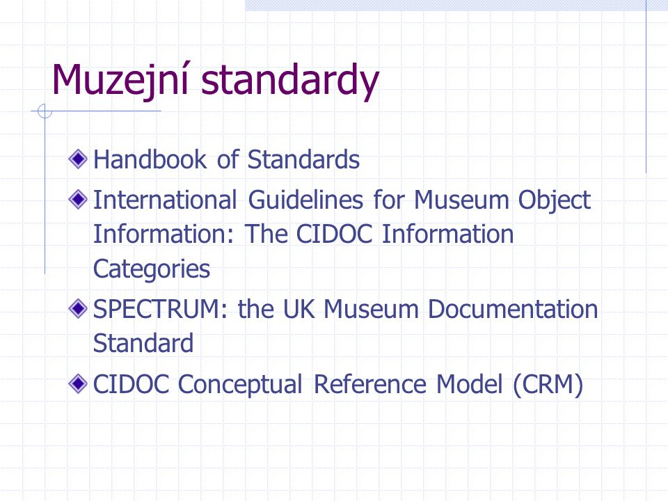 Muzejní standardy Handbook of Standards International Guidelines for Museum Object Information: The CIDOC Information Categories SPECTRUM: the UK Museum Documentation Standard CIDOC Conceptual Reference Model (CRM)