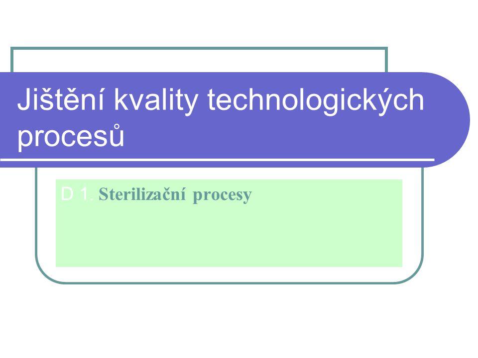 Jištění kvality technologických procesů D 1. Sterilizační procesy