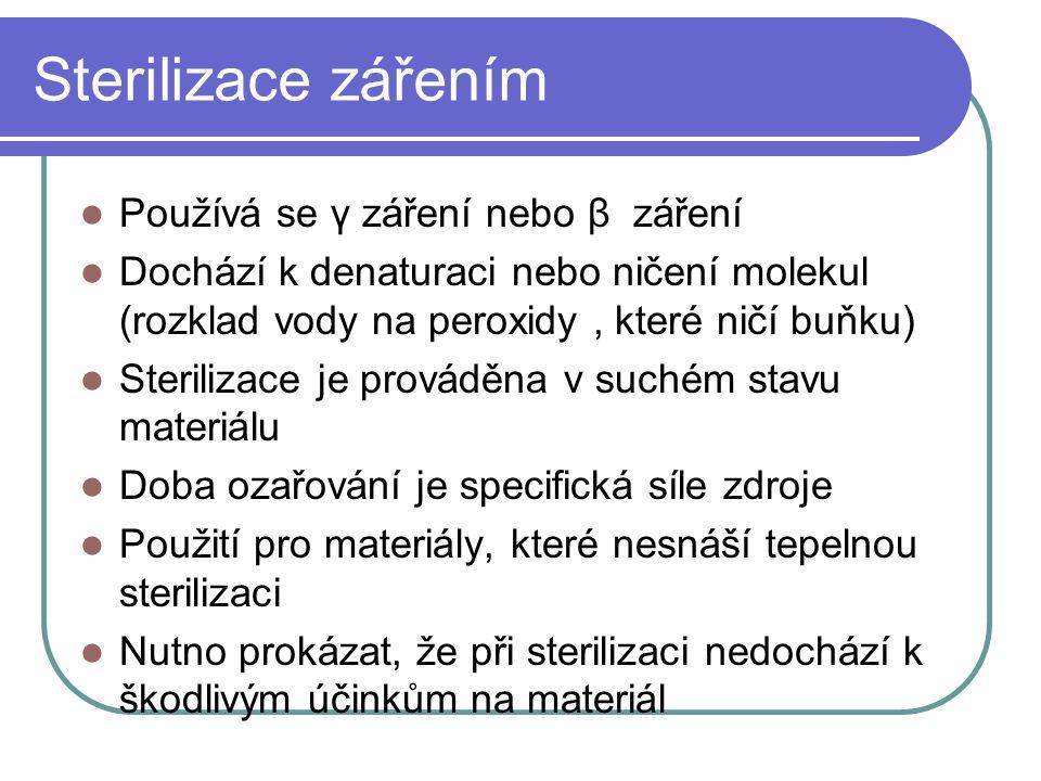 Sterilizace zářením Používá se γ záření nebo β záření Dochází k denaturaci nebo ničení molekul (rozklad vody na peroxidy, které ničí buňku) Sterilizace je prováděna v suchém stavu materiálu Doba ozařování je specifická síle zdroje Použití pro materiály, které nesnáší tepelnou sterilizaci Nutno prokázat, že při sterilizaci nedochází k škodlivým účinkům na materiál