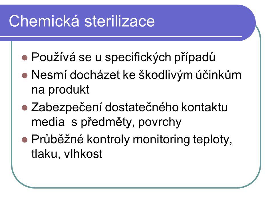 Chemická sterilizace Používá se u specifických případů Nesmí docházet ke škodlivým účinkům na produkt Zabezpečení dostatečného kontaktu media s předmě