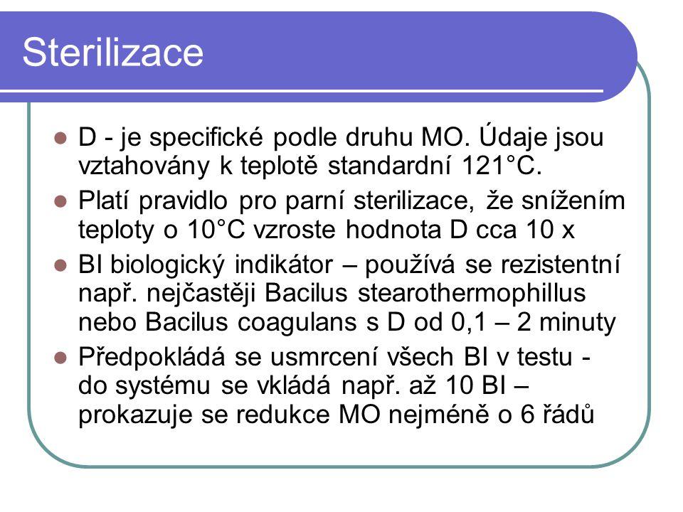 Sterilizace D - je specifické podle druhu MO. Údaje jsou vztahovány k teplotě standardní 121°C. Platí pravidlo pro parní sterilizace, že snížením tepl