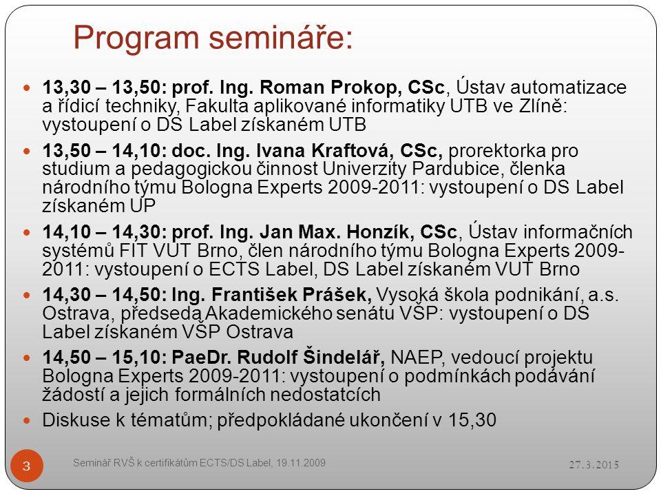 Program semináře: 27.3.2015 Seminář RVŠ k certifikátům ECTS/DS Label, 19.11.2009 3 13,30 – 13,50: prof.