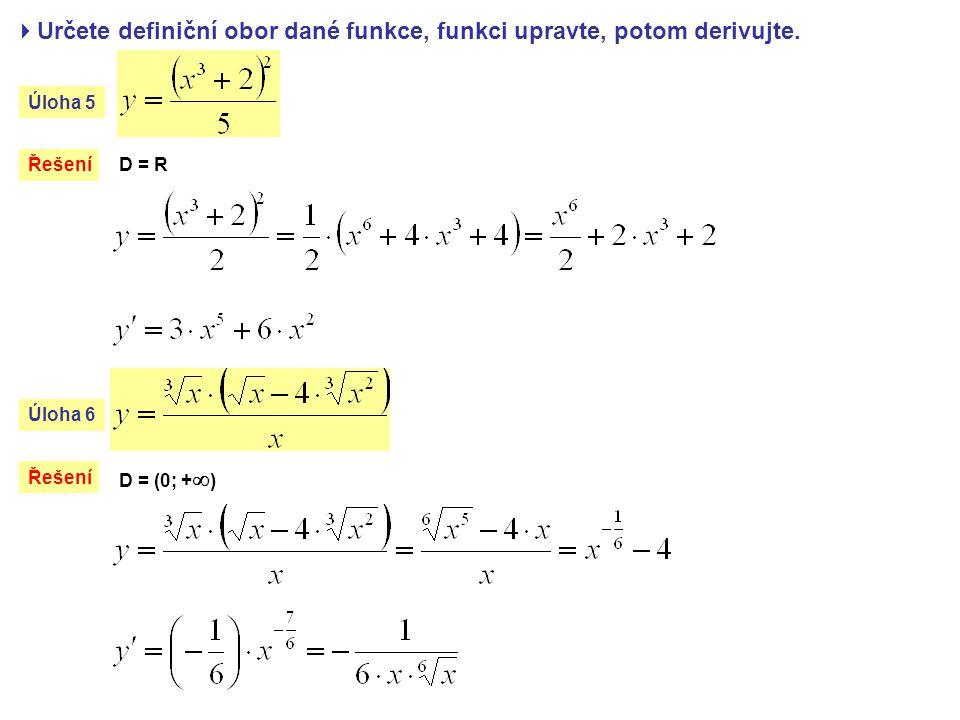  Určete definiční obor dané funkce, funkci upravte, potom derivujte.