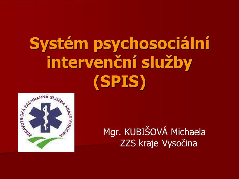 Systém psychosociální intervenční služby (SPIS) Mgr. KUBIŠOVÁ Michaela ZZS kraje Vysočina