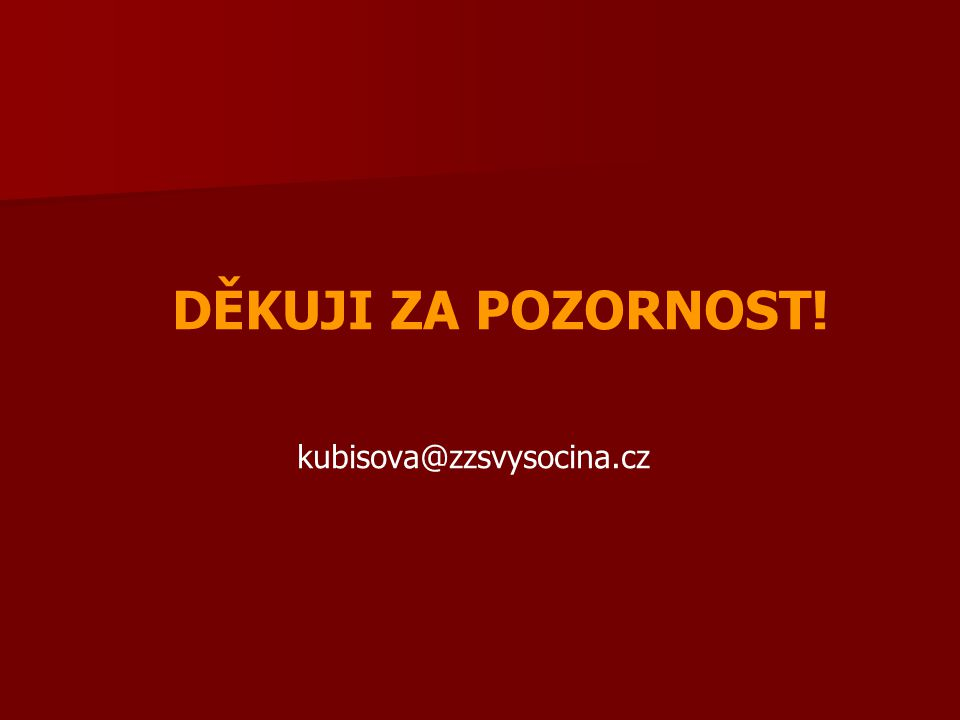 DĚKUJI ZA POZORNOST! kubisova@zzsvysocina.cz