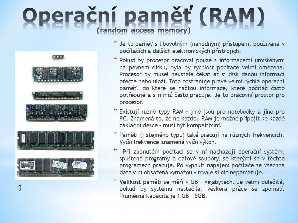 * Je to paměť s libovolným (náhodným) přístupem, používaná v počítačích a dalších elektronických přístrojích. * Pokud by procesor pracoval pouze s inf