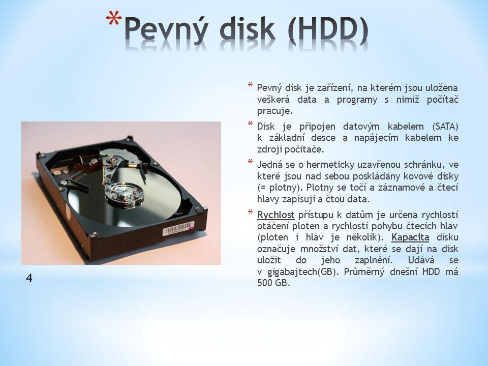 * Pevný disk je zařízení, na kterém jsou uložena veškerá data a programy s nimiž počítač pracuje. * Disk je připojen datovým kabelem (SATA) k základní