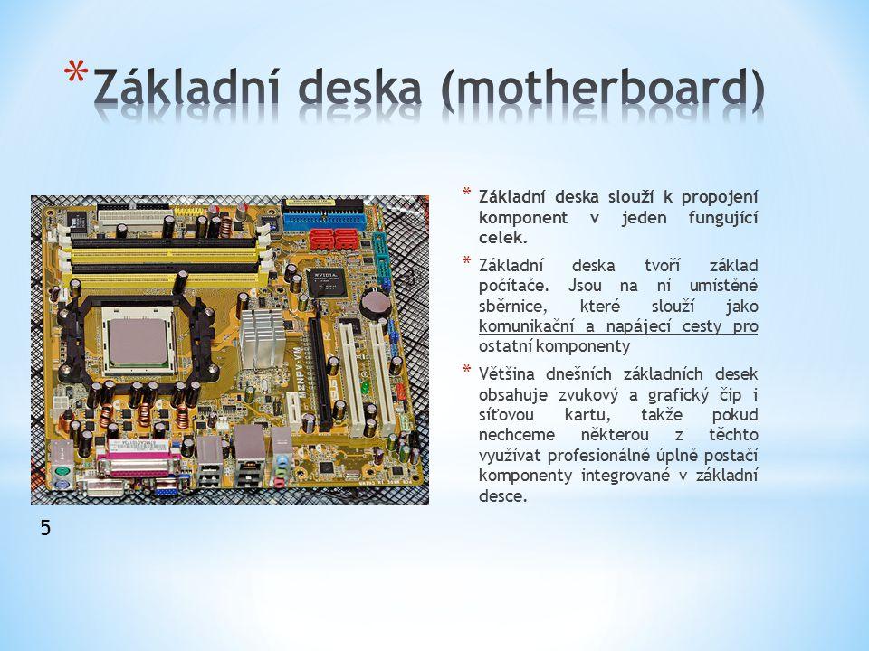 * Základní deska slouží k propojení komponent v jeden fungující celek. * Základní deska tvoří základ počítače. Jsou na ní umístěné sběrnice, které slo