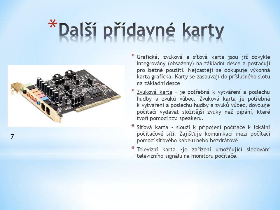* Grafická, zvuková a síťová karta jsou již obvykle integrovány (obsaženy) na základní desce a postačují pro běžné použití. Nejčastěji se dokupuje výk