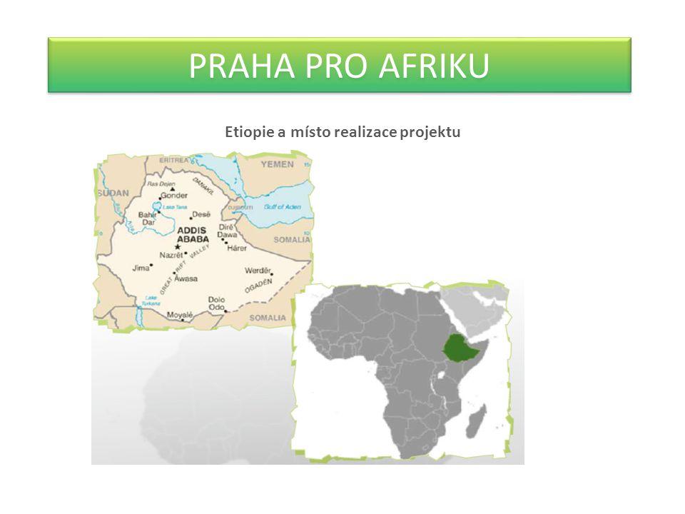 PRAHA PRO AFRIKU Etiopie a místo realizace projektu