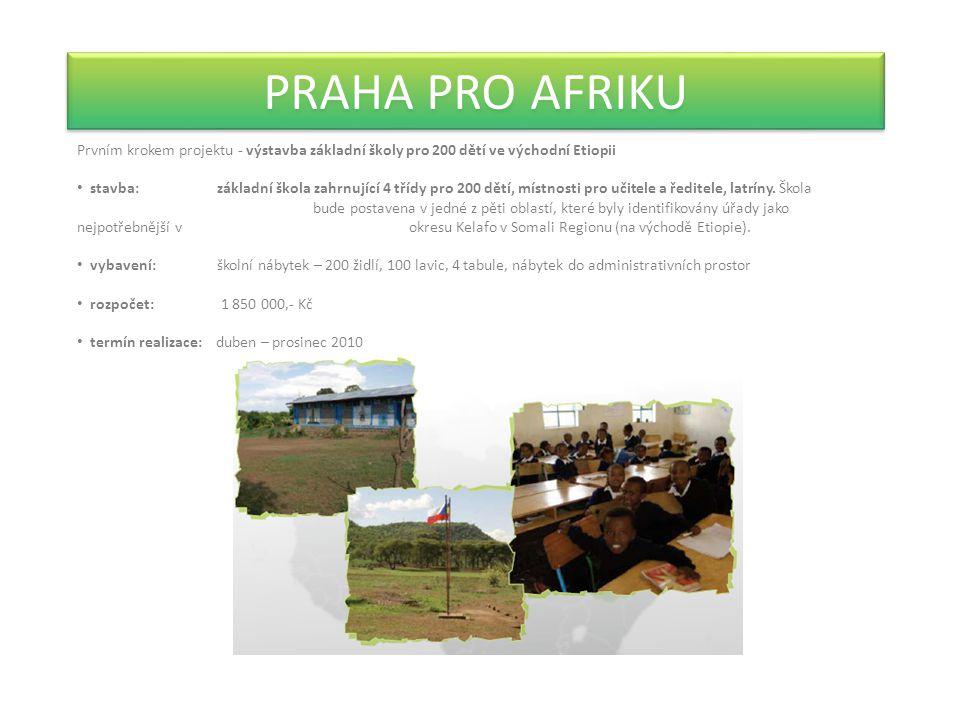 PRAHA PRO AFRIKU Prvním krokem projektu - výstavba základní školy pro 200 dětí ve východní Etiopii stavba: základní škola zahrnující 4 třídy pro 200 dětí, místnosti pro učitele a ředitele, latríny.