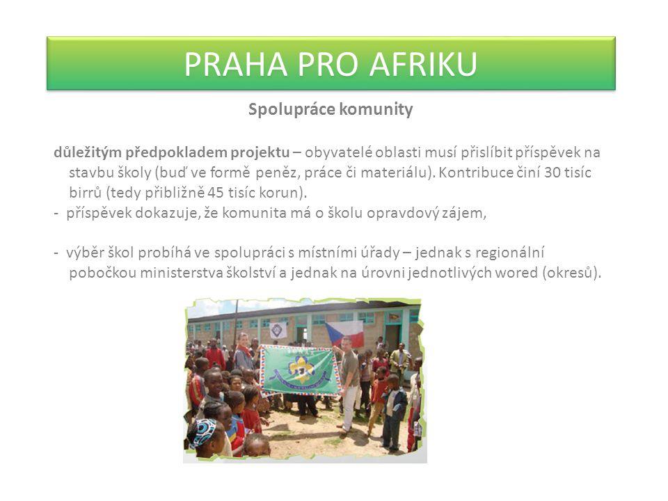 PRAHA PRO AFRIKU Spolupráce komunity důležitým předpokladem projektu – obyvatelé oblasti musí přislíbit příspěvek na stavbu školy (buď ve formě peněz, práce či materiálu).