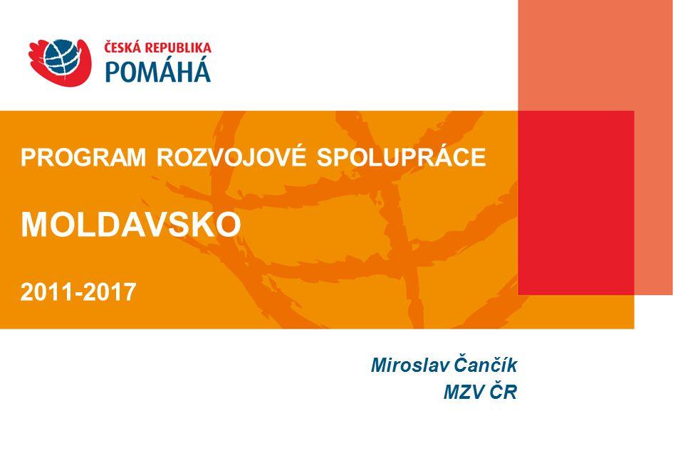 PROGRAM ROZVOJOVÉ SPOLUPRÁCE MOLDAVSKO 2011-2017 Miroslav Čančík MZV ČR