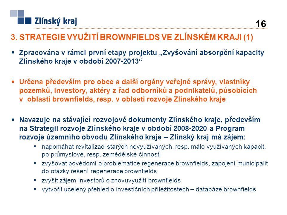 """3. STRATEGIE VYUŽITÍ BROWNFIELDS VE ZLÍNSKÉM KRAJI (1)  Zpracována v rámci první etapy projektu """"Zvyšování absorpční kapacity Zlínského kraje v obdob"""
