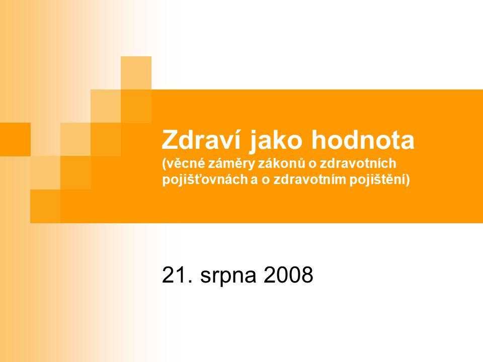 Zdraví jako hodnota (věcné záměry zákonů o zdravotních pojišťovnách a o zdravotním pojištění) 21.