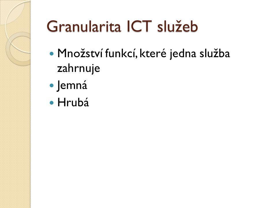 Granularita ICT služeb Množství funkcí, které jedna služba zahrnuje Jemná Hrubá