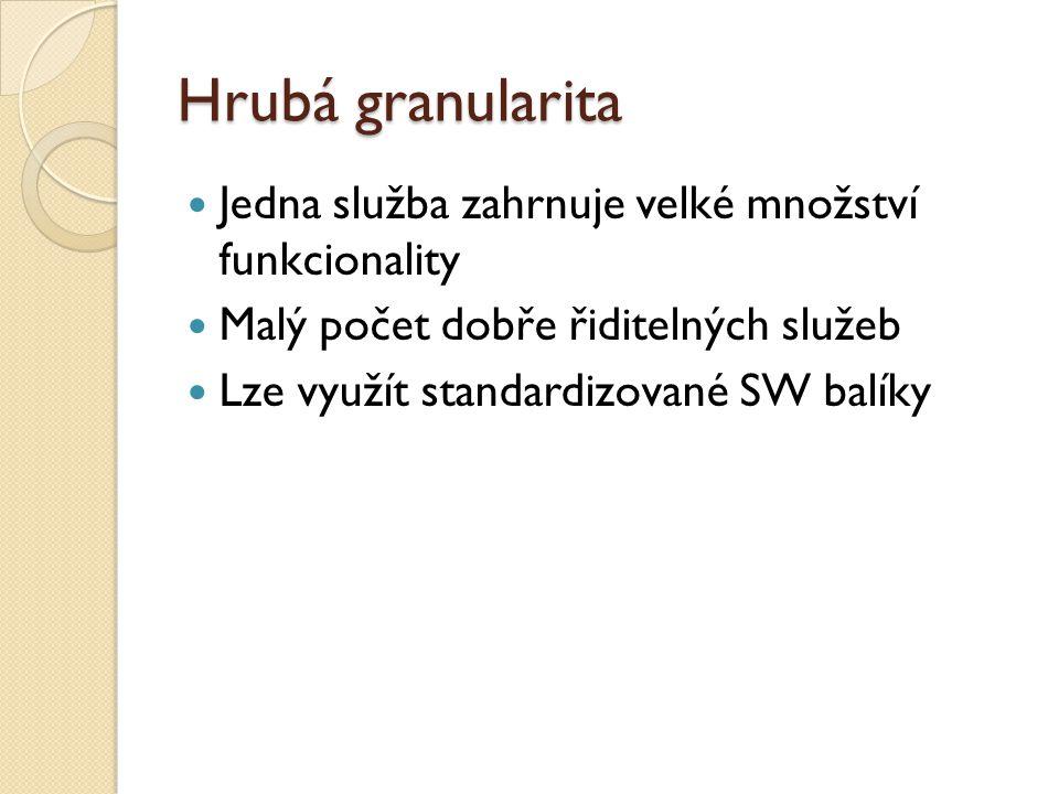 Hrubá granularita Jedna služba zahrnuje velké množství funkcionality Malý počet dobře řiditelných služeb Lze využít standardizované SW balíky