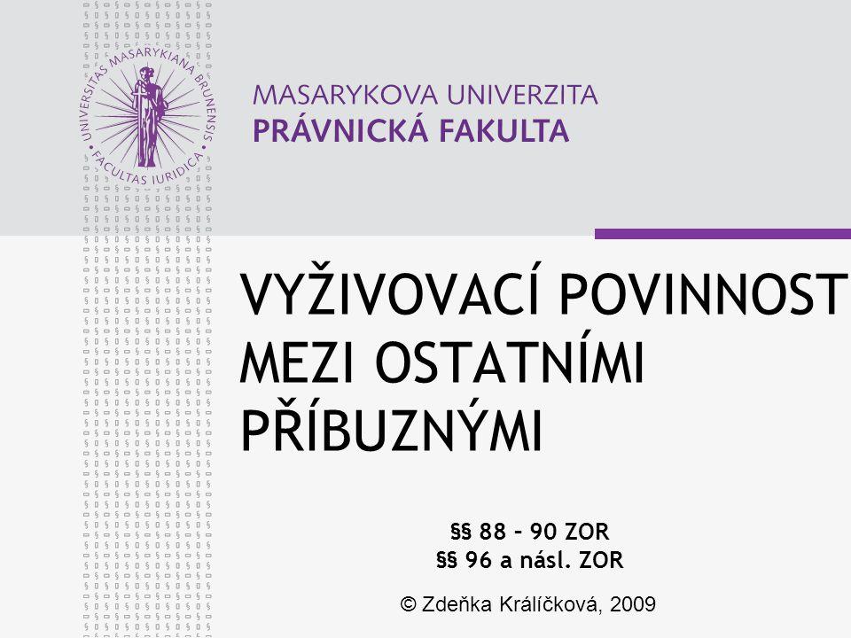 VYŽIVOVACÍ POVINNOST MEZI OSTATNÍMI PŘÍBUZNÝMI §§ 88 – 90 ZOR §§ 96 a násl. ZOR © Zdeňka Králíčková, 2009