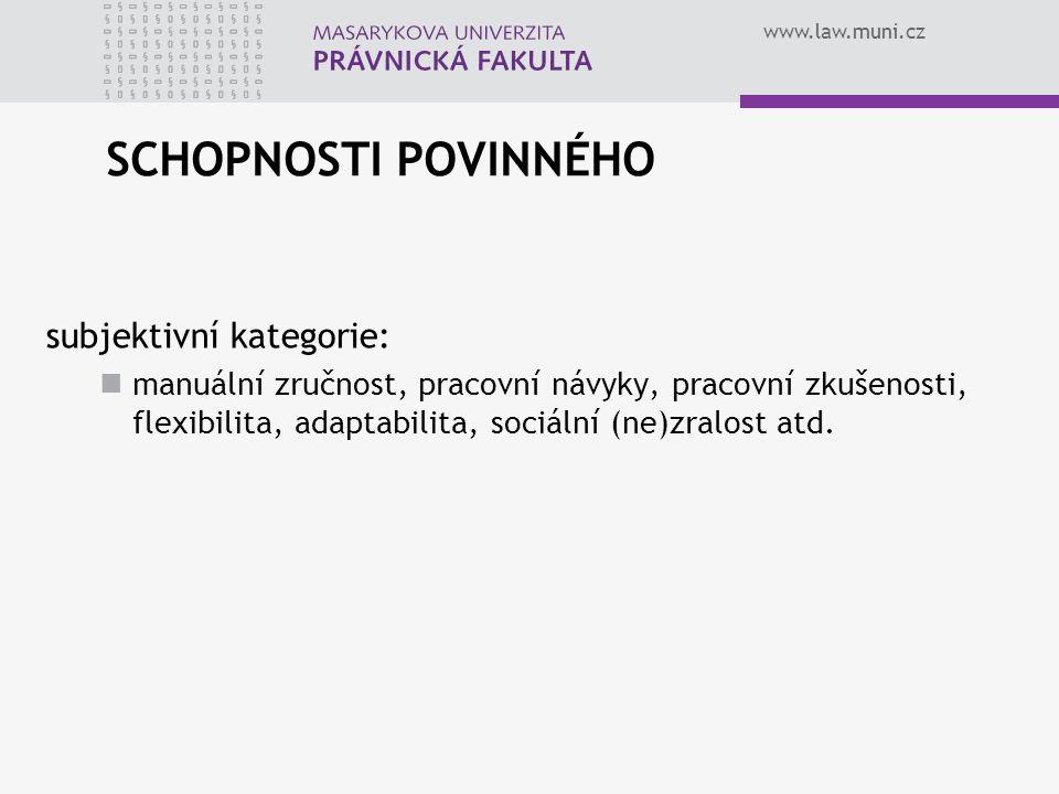 www.law.muni.cz SCHOPNOSTI POVINNÉHO subjektivní kategorie: manuální zručnost, pracovní návyky, pracovní zkušenosti, flexibilita, adaptabilita, sociál