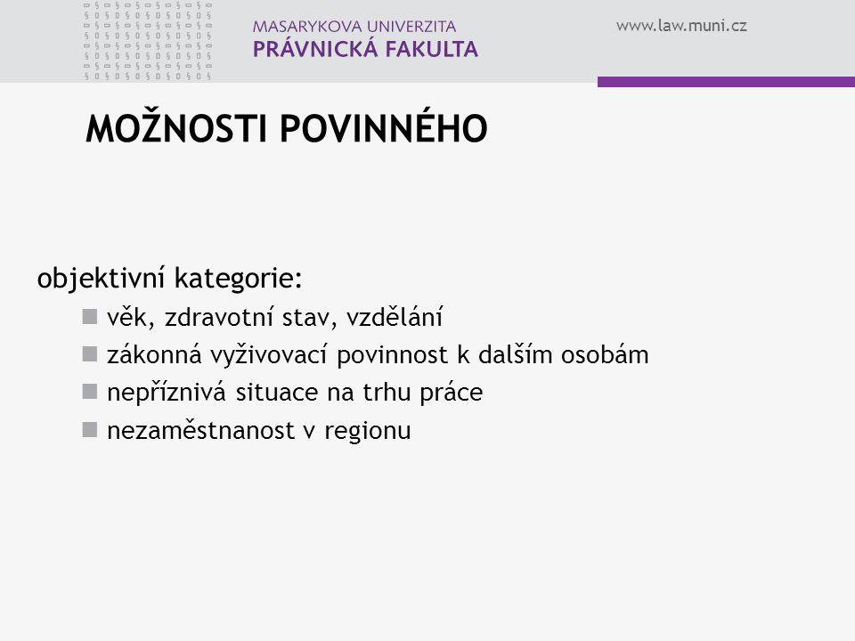 www.law.muni.cz MOŽNOSTI POVINNÉHO objektivní kategorie: věk, zdravotní stav, vzdělání zákonná vyživovací povinnost k dalším osobám nepříznivá situace
