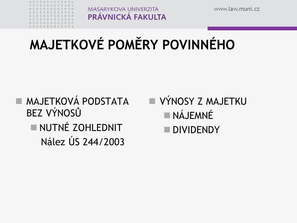 www.law.muni.cz MAJETKOVÉ POMĚRY POVINNÉHO MAJETKOVÁ PODSTATA BEZ VÝNOSŮ NUTNÉ ZOHLEDNIT Nález ÚS 244/2003 VÝNOSY Z MAJETKU NÁJEMNÉ DIVIDENDY