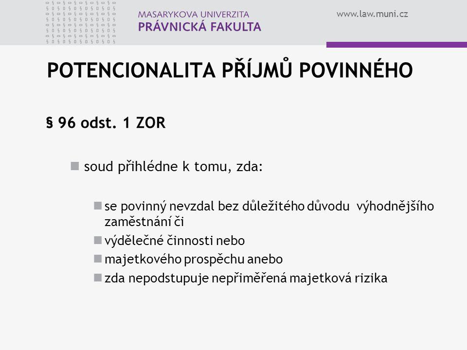 www.law.muni.cz POTENCIONALITA PŘÍJMŮ POVINNÉHO § 96 odst. 1 ZOR soud přihlédne k tomu, zda: se povinný nevzdal bez důležitého důvodu výhodnějšího zam