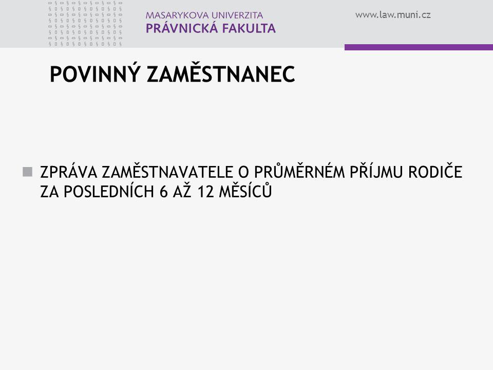 www.law.muni.cz POVINNÝ ZAMĚSTNANEC ZPRÁVA ZAMĚSTNAVATELE O PRŮMĚRNÉM PŘÍJMU RODIČE ZA POSLEDNÍCH 6 AŽ 12 MĚSÍCŮ