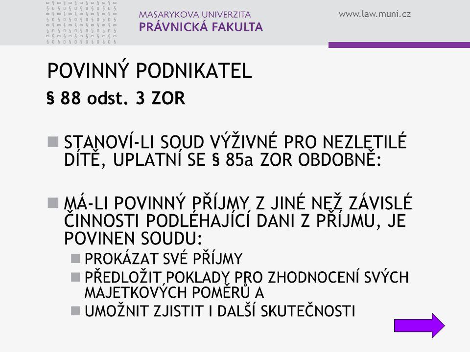 www.law.muni.cz POVINNÝ PODNIKATEL § 88 odst. 3 ZOR STANOVÍ-LI SOUD VÝŽIVNÉ PRO NEZLETILÉ DÍTĚ, UPLATNÍ SE § 85a ZOR OBDOBNĚ: MÁ-LI POVINNÝ PŘÍJMY Z J