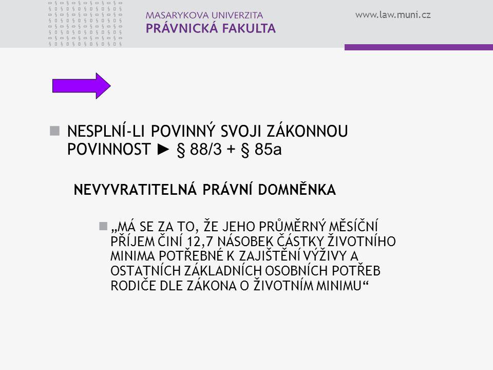 """www.law.muni.cz NESPLNÍ-LI POVINNÝ SVOJI ZÁKONNOU POVINNOST ► § 88/3 + § 85a NEVYVRATITELNÁ PRÁVNÍ DOMNĚNKA """"MÁ SE ZA TO, ŽE JEHO PRŮMĚRNÝ MĚSÍČNÍ PŘÍ"""