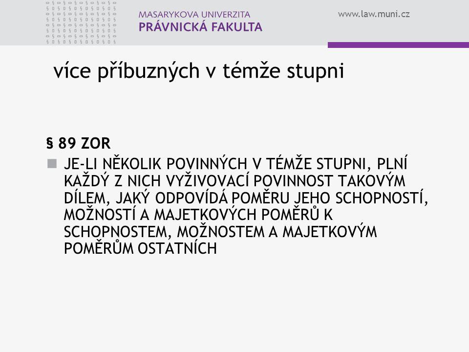 www.law.muni.cz více příbuzných v témže stupni § 89 ZOR JE-LI NĚKOLIK POVINNÝCH V TÉMŽE STUPNI, PLNÍ KAŽDÝ Z NICH VYŽIVOVACÍ POVINNOST TAKOVÝM DÍLEM,