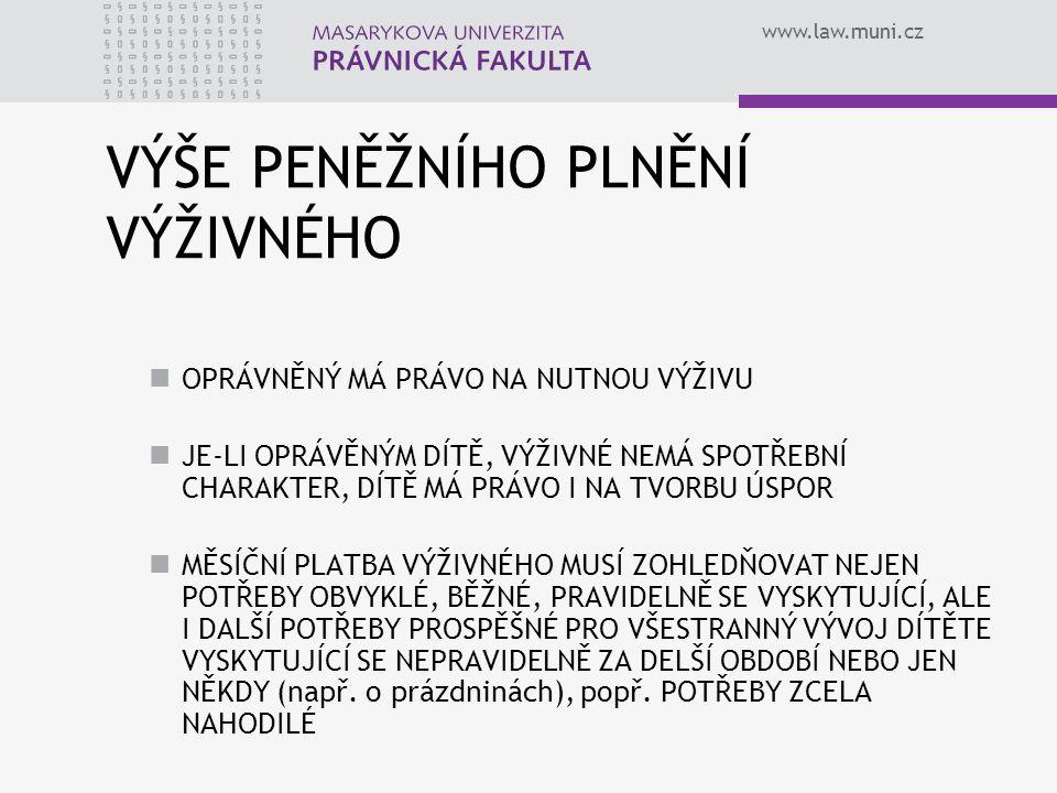 www.law.muni.cz VÝŠE PENĚŽNÍHO PLNĚNÍ VÝŽIVNÉHO OPRÁVNĚNÝ MÁ PRÁVO NA NUTNOU VÝŽIVU JE-LI OPRÁVĚNÝM DÍTĚ, VÝŽIVNÉ NEMÁ SPOTŘEBNÍ CHARAKTER, DÍTĚ MÁ PR