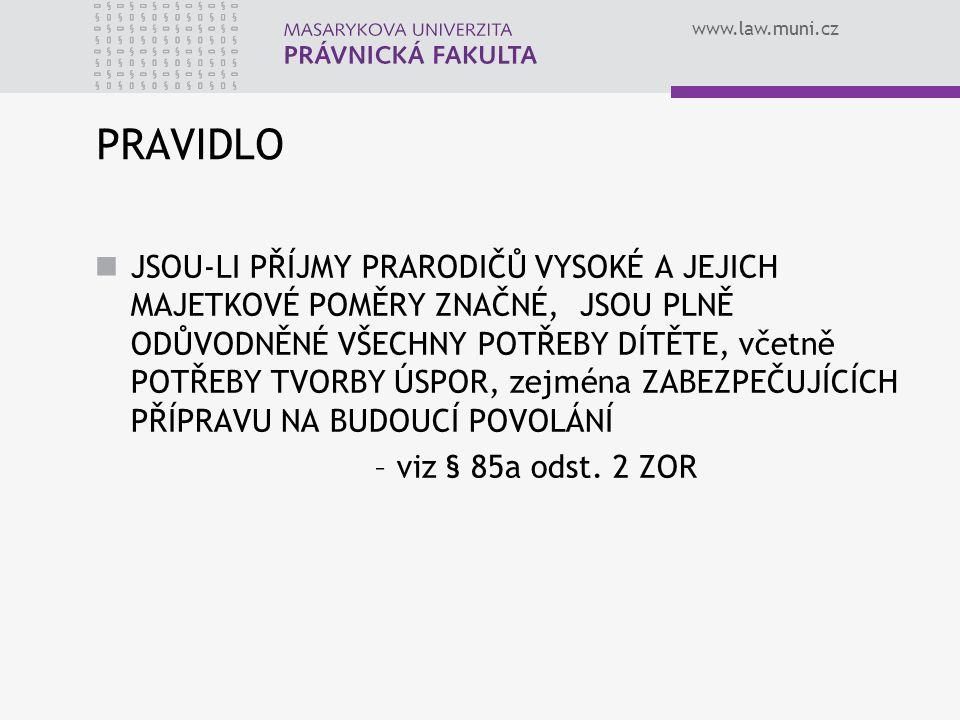 www.law.muni.cz PRAVIDLO JSOU-LI PŘÍJMY PRARODIČŮ VYSOKÉ A JEJICH MAJETKOVÉ POMĚRY ZNAČNÉ, JSOU PLNĚ ODŮVODNĚNÉ VŠECHNY POTŘEBY DÍTĚTE, včetně POTŘEBY
