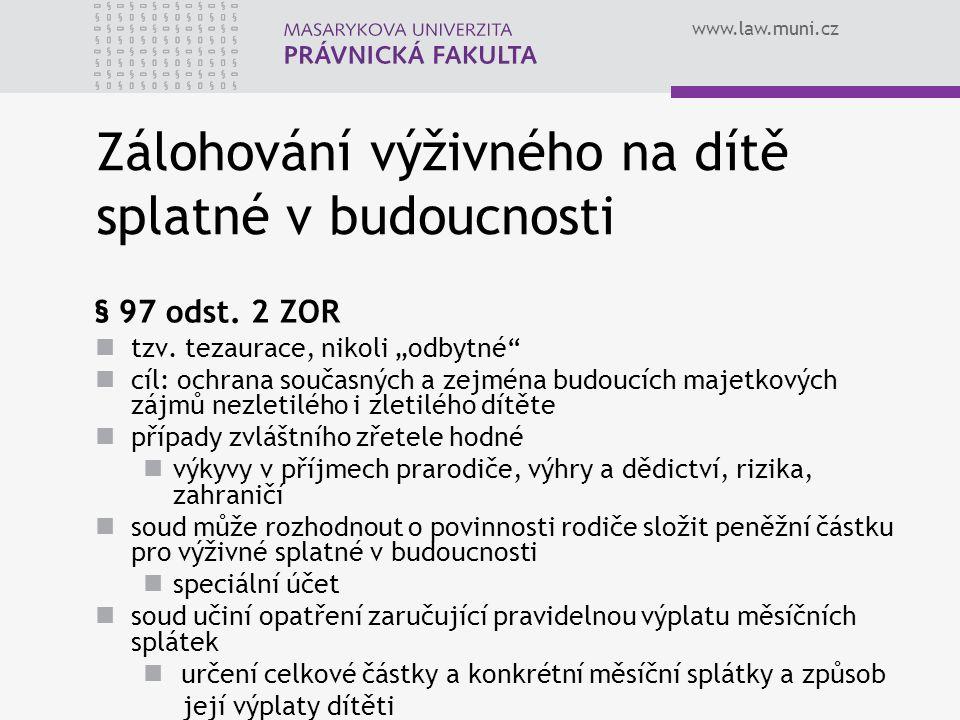 """www.law.muni.cz Zálohování výživného na dítě splatné v budoucnosti § 97 odst. 2 ZOR tzv. tezaurace, nikoli """"odbytné"""" cíl: ochrana současných a zejména"""