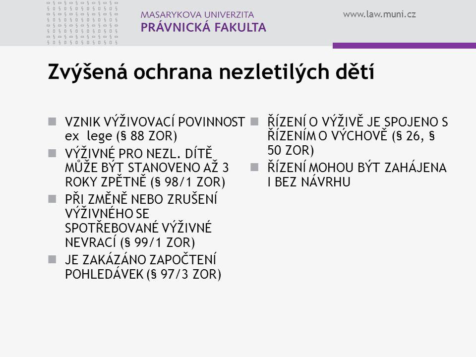 www.law.muni.cz Zvýšená ochrana nezletilých dětí VZNIK VÝŽIVOVACÍ POVINNOST ex lege (§ 88 ZOR) VÝŽIVNÉ PRO NEZL. DÍTĚ MŮŽE BÝT STANOVENO AŽ 3 ROKY ZPĚ