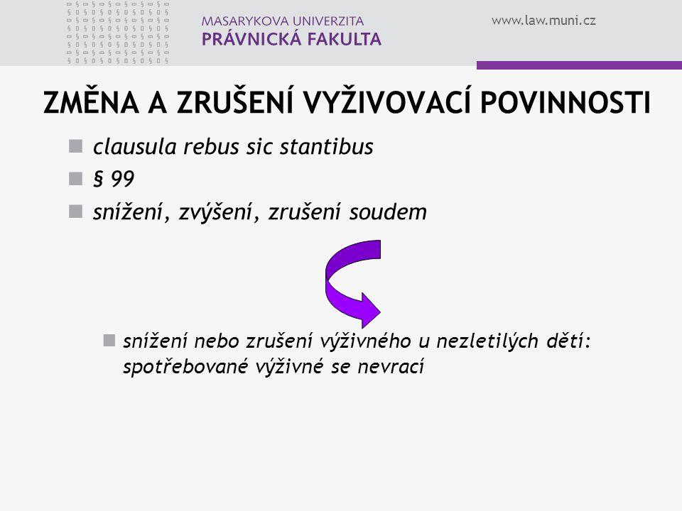 www.law.muni.cz ZMĚNA A ZRUŠENÍ VYŽIVOVACÍ POVINNOSTI clausula rebus sic stantibus § 99 snížení, zvýšení, zrušení soudem snížení nebo zrušení výživnéh