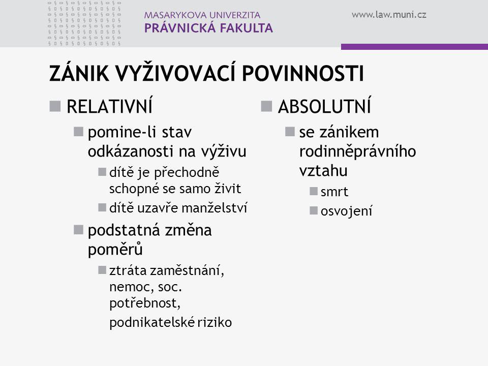 www.law.muni.cz ZÁNIK VYŽIVOVACÍ POVINNOSTI RELATIVNÍ pomine-li stav odkázanosti na výživu dítě je přechodně schopné se samo živit dítě uzavře manžels