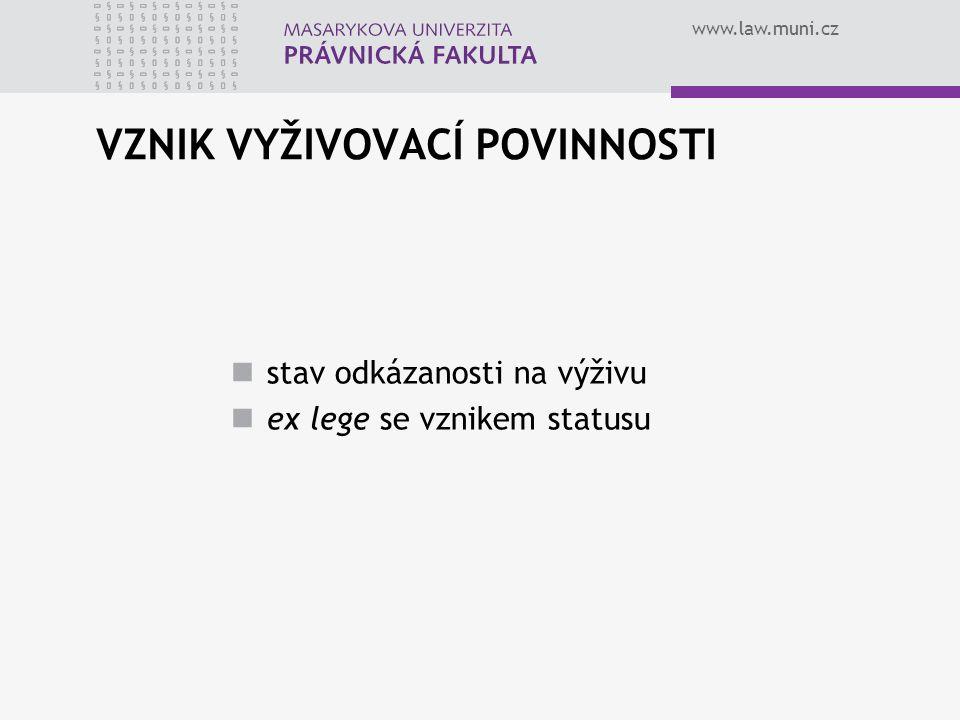 www.law.muni.cz VZNIK VYŽIVOVACÍ POVINNOSTI stav odkázanosti na výživu ex lege se vznikem statusu