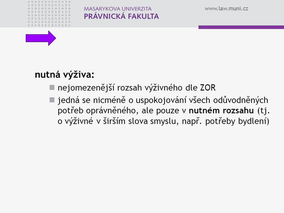 www.law.muni.cz n utná výživa: nejomezenější rozsah výživného dle ZOR jedná se nicméně o uspokojování všech odůvodněných potřeb oprávněného, ale pouze