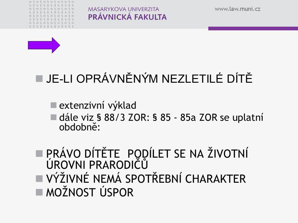 www.law.muni.cz J E-LI OPRÁVNĚNÝM NEZLETILÉ DÍTĚ extenzivní výklad dále viz § 88/3 ZOR: § 85 - 85a ZOR se uplatní obdobně: PRÁVO DÍTĚTE PODÍLET SE NA