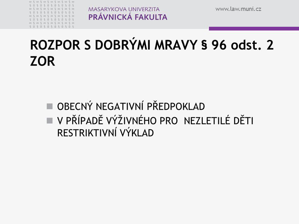www.law.muni.cz ROZPOR S DOBRÝMI MRAVY § 96 odst. 2 ZOR OBECNÝ NEGATIVNÍ PŘEDPOKLAD V PŘÍPADĚ VÝŽIVNÉHO PRO NEZLETILÉ DĚTI RESTRIKTIVNÍ VÝKLAD
