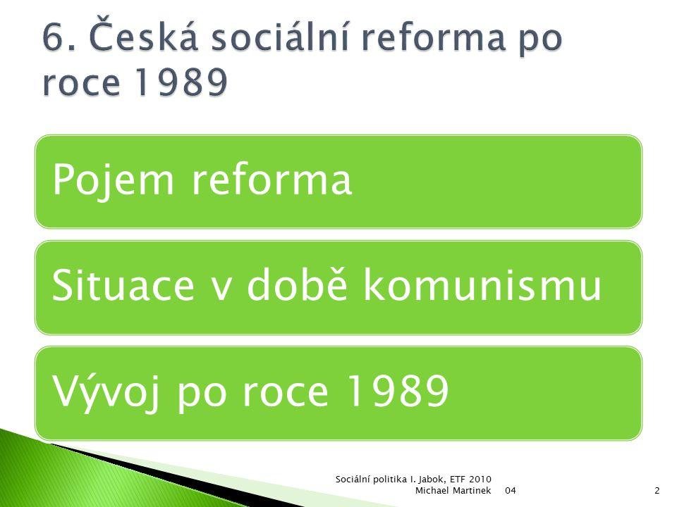 Pojem reformaSituace v době komunismuVývoj po roce 1989 04 Sociální politika I.