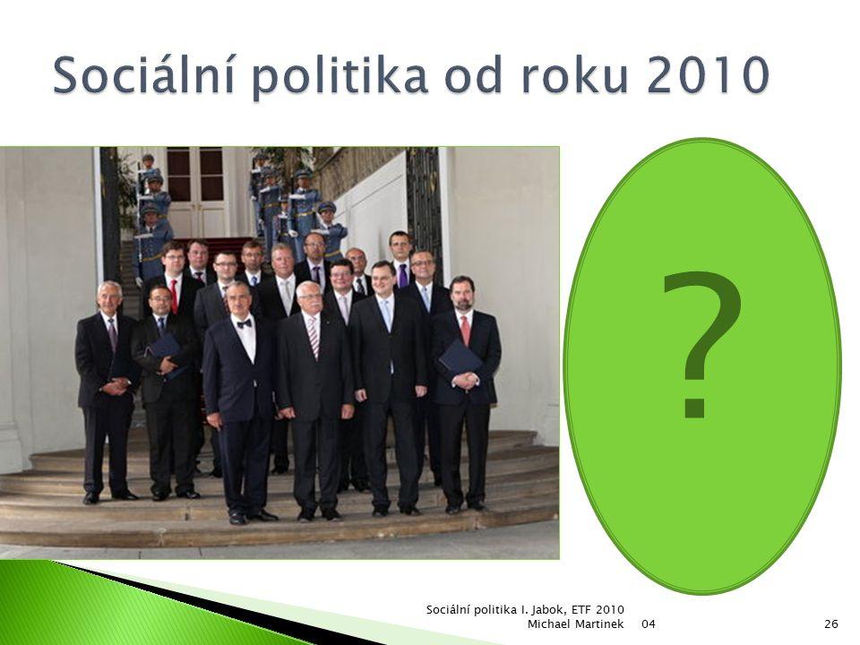 04 Sociální politika I. Jabok, ETF 2010 Michael Martinek26