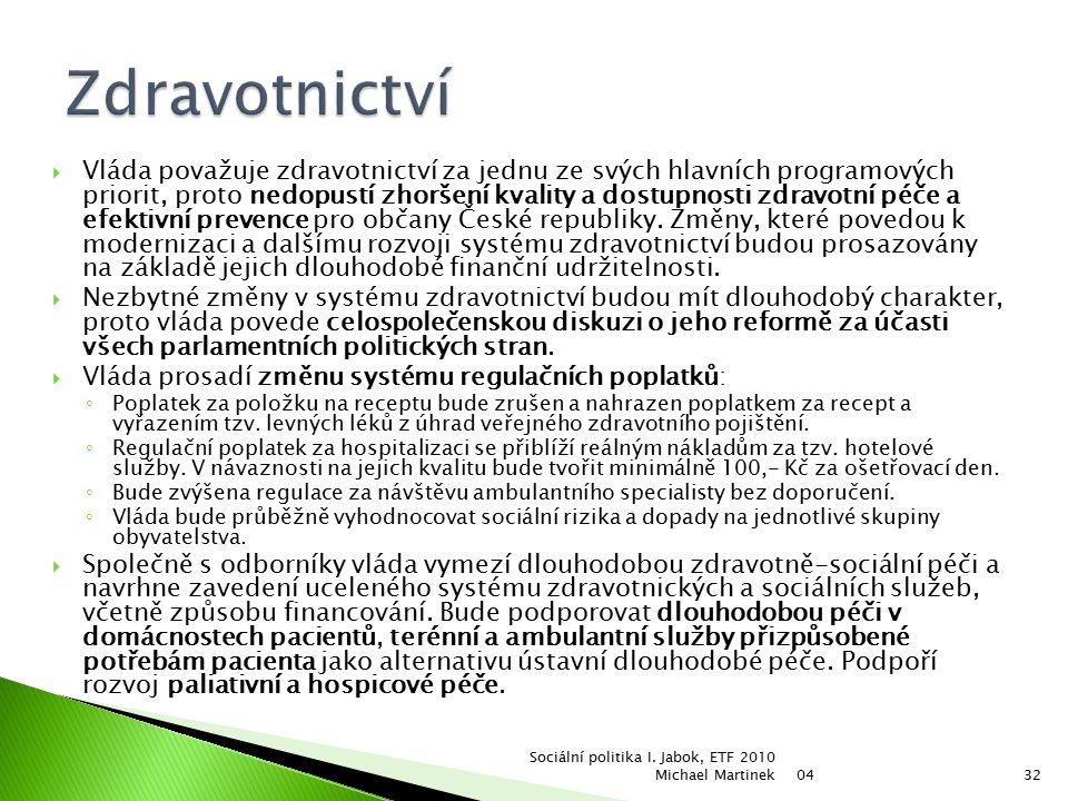  Vláda považuje zdravotnictví za jednu ze svých hlavních programových priorit, proto nedopustí zhoršení kvality a dostupnosti zdravotní péče a efektivní prevence pro občany České republiky.