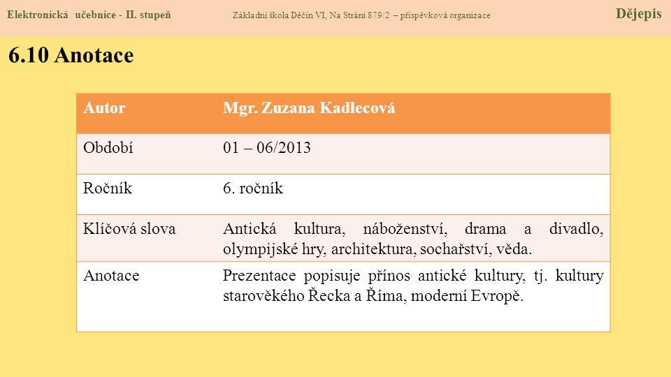 Elektronická učebnice - II. stupeň Základní škola Děčín VI, Na Stráni 879/2 – příspěvková organizace Dějepis 6.10 Anotace AutorMgr. Zuzana Kadlecová O