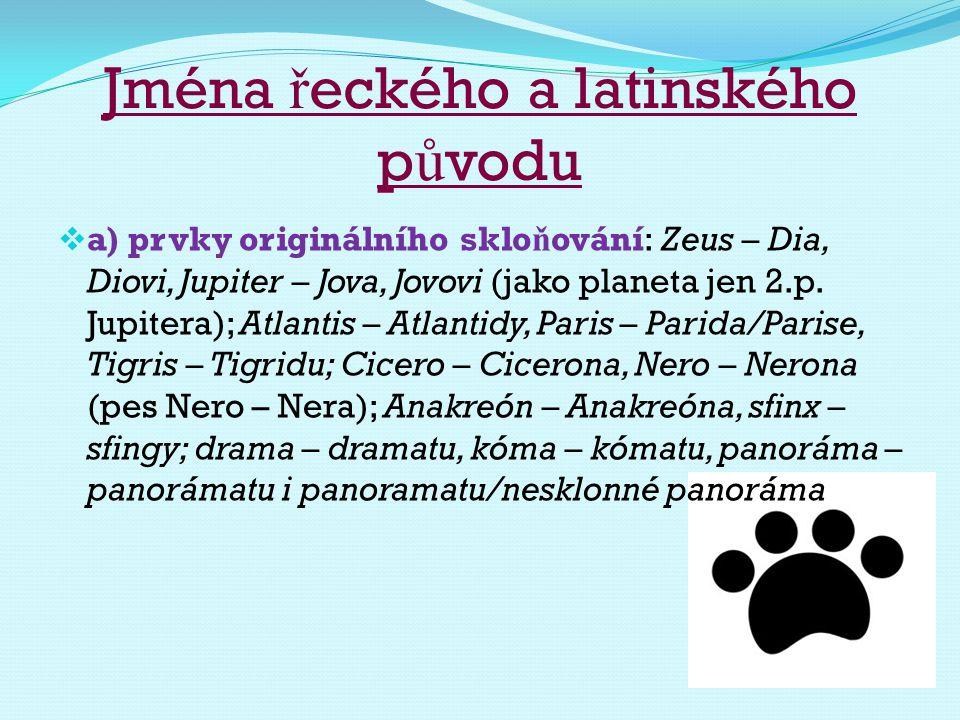 Jména ř eckého a latinského p ů vodu  a) prvky originálního sklo ň ování: Zeus – Dia, Diovi, Jupiter – Jova, Jovovi (jako planeta jen 2.p. Jupitera);