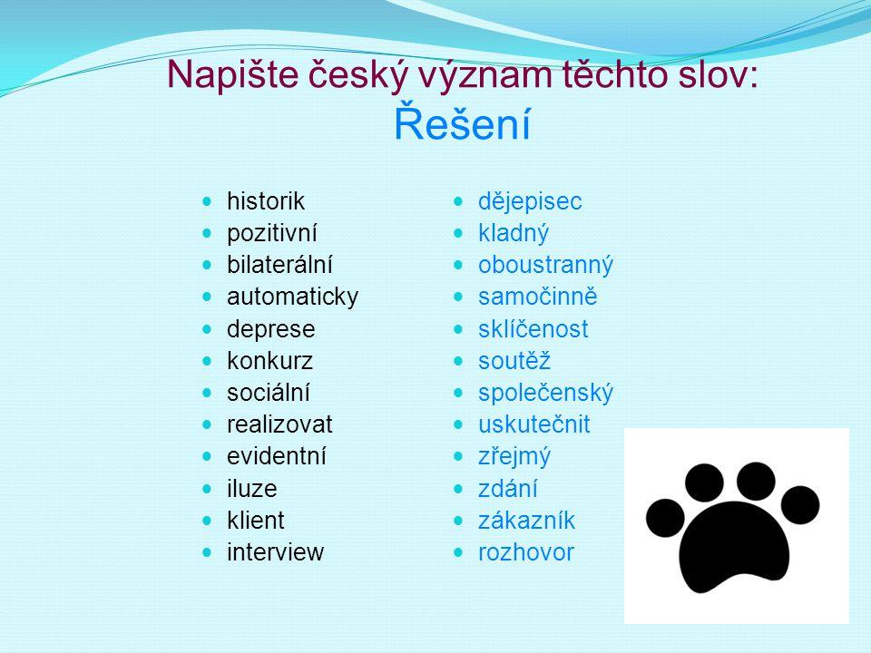 Napište český význam těchto slov: Řešení historik pozitivní bilaterální automaticky deprese konkurz sociální realizovat evidentní iluze klient intervi