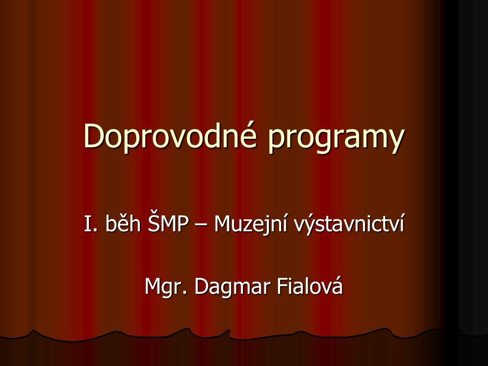 Doprovodné programy I. běh ŠMP – Muzejní výstavnictví Mgr. Dagmar Fialová