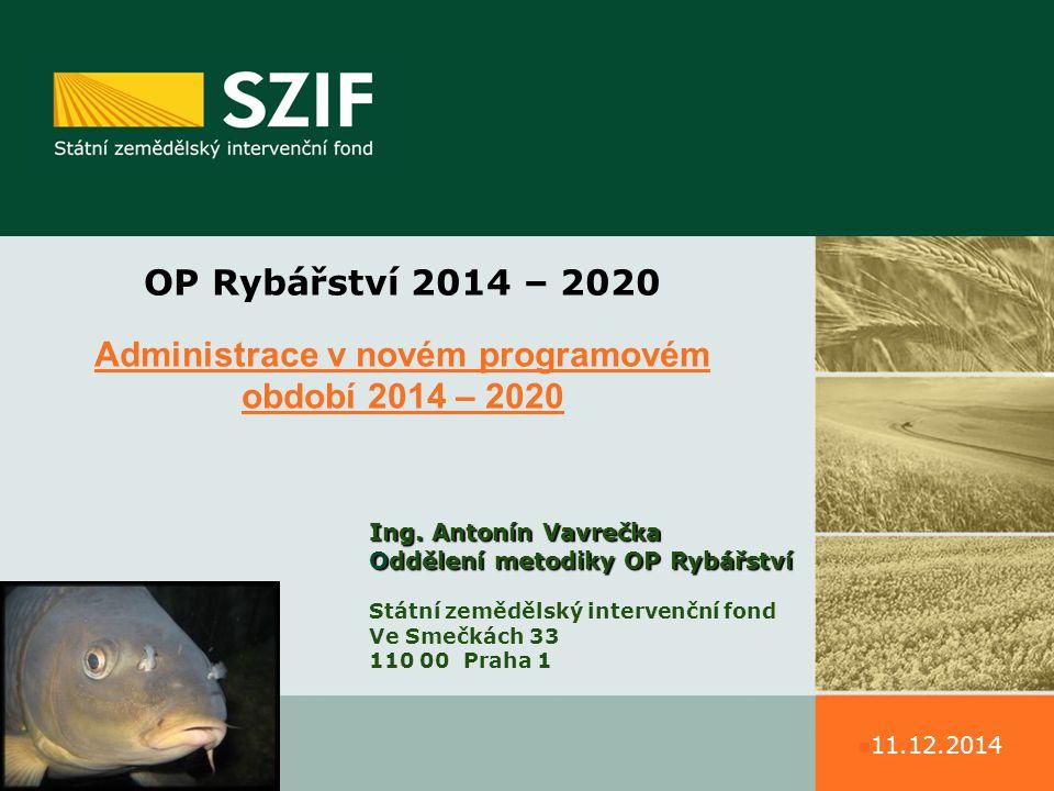 OP Rybářství 2014 – 2020 Administrace v novém programovém období 2014 – 2020 Ing.