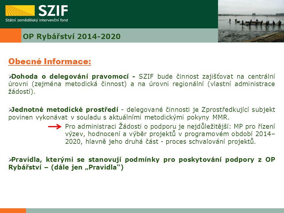 OP Rybářství 2014-2020 Obecné Informace:  Dohoda o delegování pravomocí - SZIF bude činnost zajišťovat na centrální úrovni (zejména metodická činnost) a na úrovni regionální (vlastní administrace žádostí).