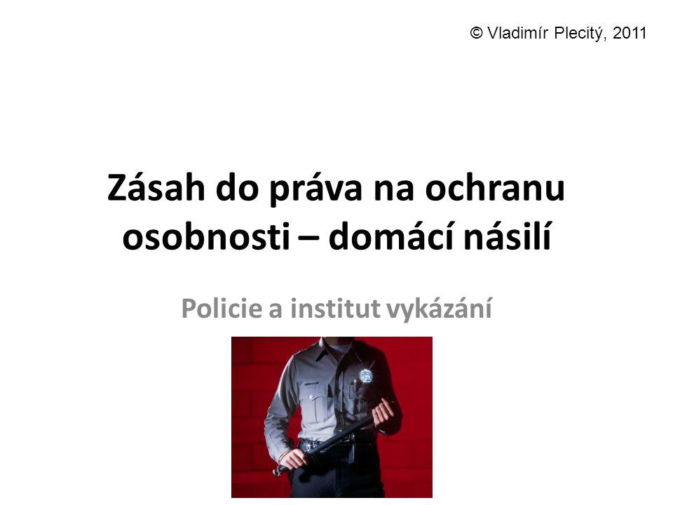 Zásah do práva na ochranu osobnosti – domácí násilí Policie a institut vykázání © Vladimír Plecitý, 2011